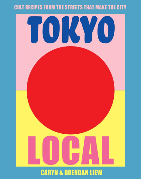 Tokyo Local: Cult Recipes from the Streets that Make the City