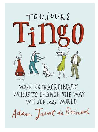 Toujours Tingo - More Extraordinary Words To Change The Way We See The World
