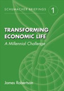 Transforming Economic Life: A Millennial Challenge (Schumacher Briefings)