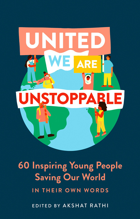 United We Are Unstoppable: 60 Inspiring Young People Saving Our World