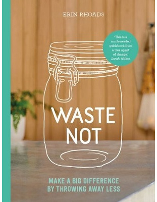 Waste Not: Make a Big Difference by Throwing Away Less (PRE-ORDER ONLY)