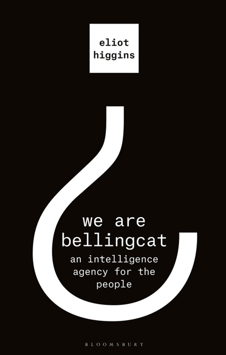 We Are Bellingcat: An Intelligence Agency For The People
