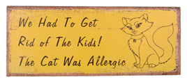 We had to get rid of the kids.....Tin Sign