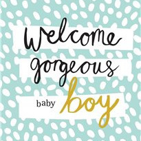 Welcome Gorgeous Baby Boy card