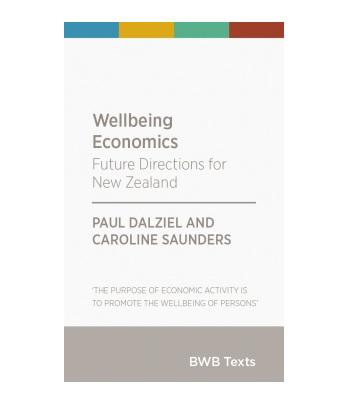 Wellbeing Economics,  Paul Dalziel & Caroline Saunders