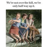 We're not over the hill...