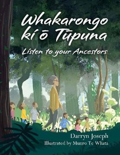 Whakarongo ki o Tupuna: Listen to your Ancestors