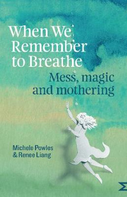 When We Remember to Breathe: Mess, magic and mothering