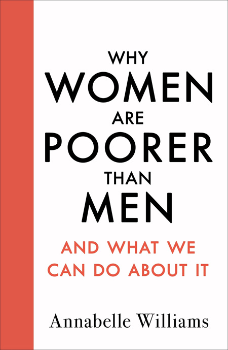 Why Women Are Poorer Than Men: And What We Can Do About It