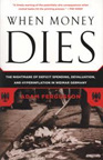 When Money Dies: The Nightmare of Deficit Spending, Devaluation, and Hyperinflation in Weimar German