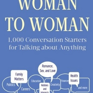 Woman to Woman: 1,000 Conversation Starters for Talking about Anything