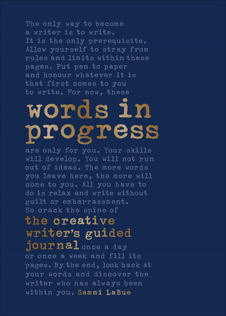 Words in Progress: The Creative Writer's Guided Journal