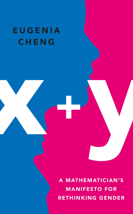 X + Y: A Mathematician's Manifesto For Rethinking Gender