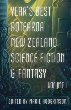 Year's Best Aotearoa New Zealand Science Fiction and Fantasy