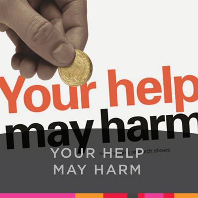 Your Help May Harm
