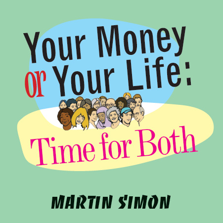 Your Money Or Your Life: Time For Both (Hardcover)